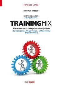 Training mix. Allenamenti senza corsa per un runner più forte-How to become a stronger runner... without running. Ediz. bilingue