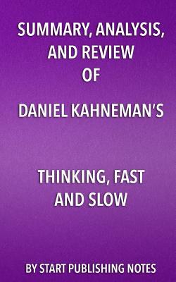 Summary, Analysis, and Review of Daniel Kahneman's   Thinking, Fast and Slow
