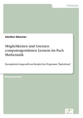 Möglichkeiten und Grenzen computergestützten Lernens im Fach Mathematik