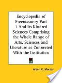 Encyclopedia of Freemasonry Part 1 and Its Kindred Sciences Comprising the Whole Range of Arts, Sciences and Literature as Connected with the Institut