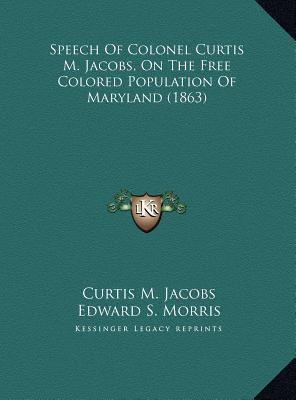 Speech of Colonel Curtis M. Jacobs, on the Free Colored Population of Maryland (1863)