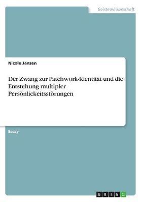 Der Zwang zur Patchwork-Identität und die Entstehung multipler Persönlickeitsstörungen