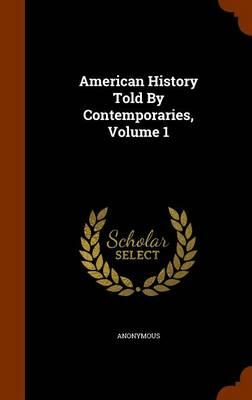 American History Told by Contemporaries, Volume 1