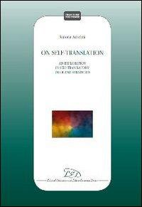 On self-translation. An exploration in self-translators teloi and strategies
