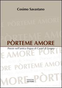 Pòrteme amore. Poesie nell'antica lingua di Castel di Sangro