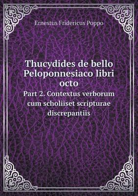 Thucydides de Bello Peloponnesiaco Libri Octo Part 2. Contextus Verborum Cum Scholiiset Scripturae Discrepantiis