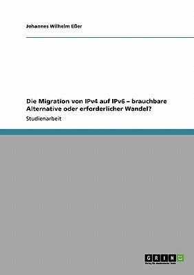 Die Migration von IPv4 auf IPv6 - brauchbare Alternative oder erforderlicher Wandel?