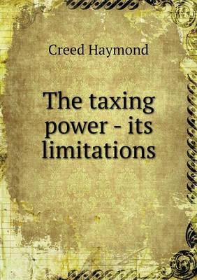 The Taxing Power - Its Limitations