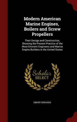 Modern American Marine Engines, Boilers and Screw Propellers