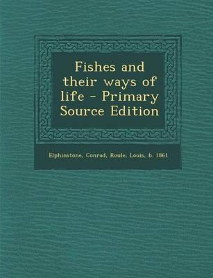 Fishes and Their Ways of Life - Primary Source Edition