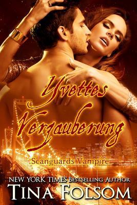 Yvettes Verzauberung (Scanguards Vampire - Buch 4)