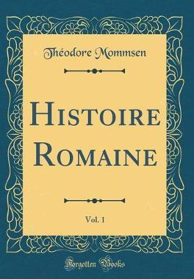 Histoire Romaine, Vol. 1 (Classic Reprint)