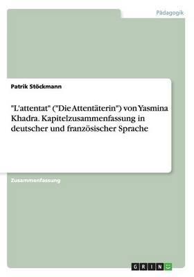 """""""L'attentat"""" (""""Die Attentäterin"""") von Yasmina Khadra. Kapitelzusammenfassung in deutscher und französischer Sprache"""