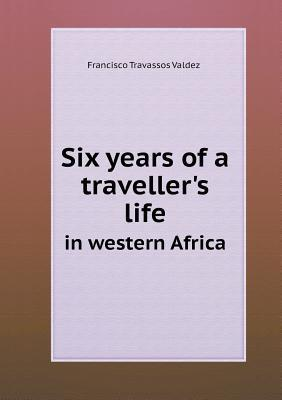 Six Years of a Traveller's Life in Western Africa