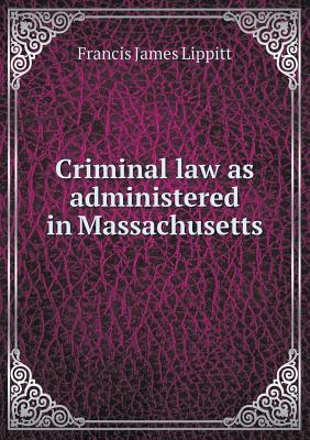 Criminal Law as Administered in Massachusetts