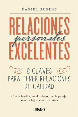 Relaciones personales excelentes / Eight Keys to Building Your Best Relationships