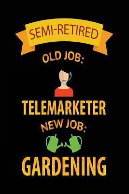 Semi-retired Old Job - Telemarketer New Job - Gardening