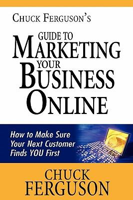 Chuck Ferguson's Guide to Marketing Your Business Online
