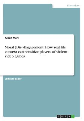 Moral (Dis-) Engagement. How real life context can sensitize players of violent video games