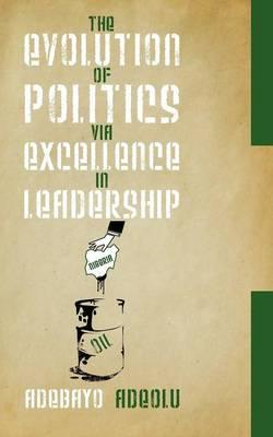 The Evolution of Politics Via Excellence in Leadership
