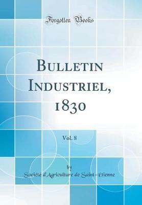 Bulletin Industriel, 1830, Vol. 8 (Classic Reprint)