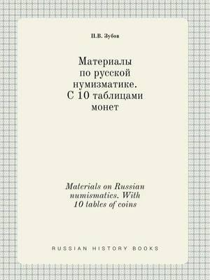 Materials on Russian Numismatics. with 10 Tables of Coins