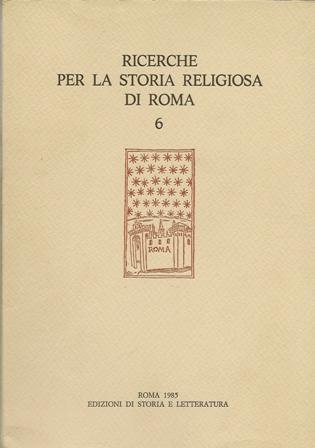 Ricerche per la storia religiosa di Roma Vol.6/1985