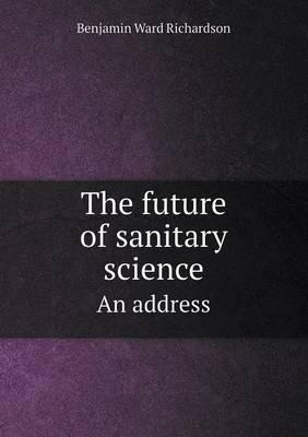 The Future of Sanitary Science an Address