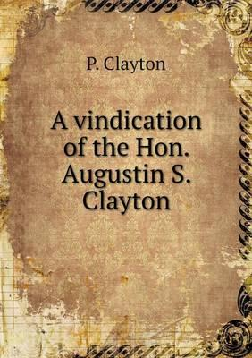 A Vindication of the Hon. Augustin S. Clayton