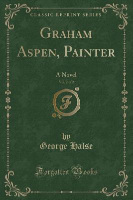 Graham Aspen, Painter, Vol. 2 of 2