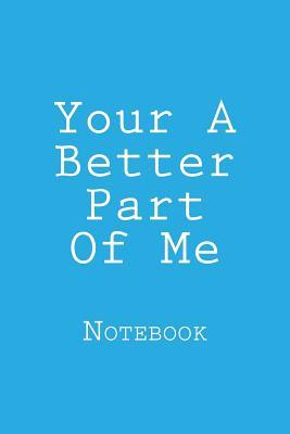 Your A Better Part Of Me