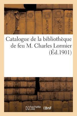 Catalogue de la Bibliotheque de Feu M. Charles Lormier