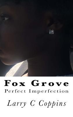 Fox Grove, Perfect Imperfection