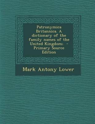 Patronymica Britannica. a Dictionary of the Family Names of the United Kingdom;