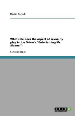 """What role does the aspect of sexuality play in Joe Orton's """"Entertaining Mr. Sloane""""?"""