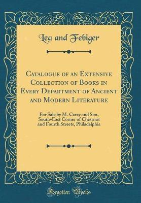 Catalogue of an Extensive Collection of Books in Every Department of Ancient and Modern Literature