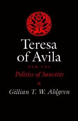 Teresa of Avila and the Politics of Sanctity