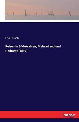 Reisen in Süd-Arabien, Mahra-Land und Hadramt (1897)