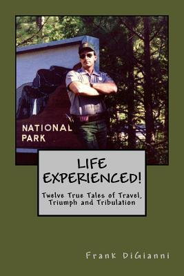 Life Experienced!twelve True Tales of Travel, Triumph and Tribulation