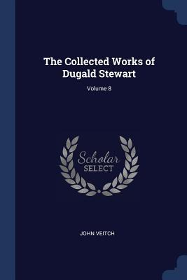 The Collected Works of Dugald Stewart; Volume 8