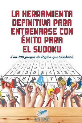 La herramienta definitiva para entrenarse con éxito para el sudoku | ¡Con 240 juegos de lógica que resolver!