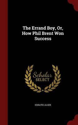 The Errand Boy, Or, How Phil Brent Won Success
