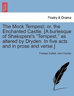 """The Mock Tempest; or, the Enchanted Castle. [A burlesque of Shakspere's """"Tempest,"""" as altered by Dryden. In five acts and in prose and verse.]"""