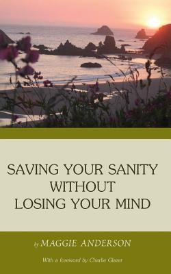 Saving Your Sanity Without Losing Your Mind