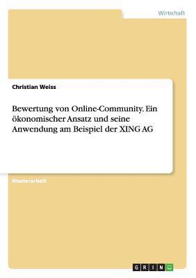 Bewertung von Online-Community. Ein ökonomischer Ansatz und seine Anwendung am Beispiel der XING AG