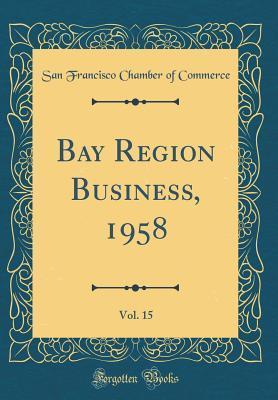 Bay Region Business, 1958, Vol. 15 (Classic Reprint)