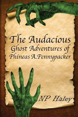 The Audacious Ghost Adventures of Phineas A. Pennypacker