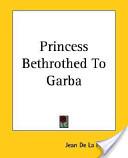Princess Bethrothed to Garba