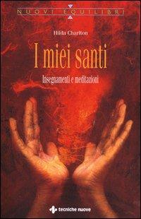 I miei santi. Insegnamenti e meditazioni