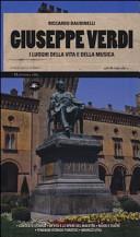 Giuseppe Verdi. I luoghi della vita e della musica